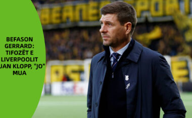"Befason Gerrard: Tifozët e Liverpoolit duan Klopp, ""JO"" mua"