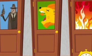 Cila derë mendoni se është më e sigurta për të kaluar?